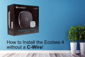 How to Install the Ecobee 4 Without a C-Wire
