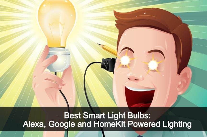 Best Smart Light Bulbs: Alexa, Google and HomeKit Powered Lighting