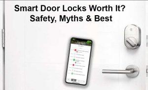 Smart Door Locks Worth It Safety Myths Best