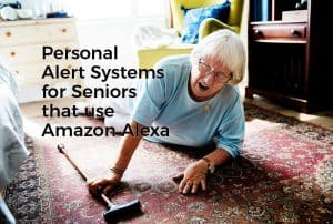 Personal Alert Systems for Seniors-that-use Amazon Echo or Alexa